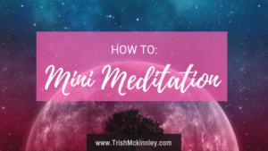 How to Mini Meditation | Trish Mckinnley