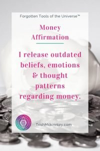 "Money Affirmation: ""I release outdated beliefs, emotions and thought patterns regarding money."""