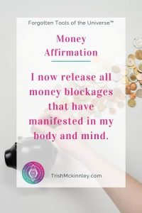 "Money Affirmation: ""I now release all money blockages that have manifested in my body and mind."""