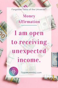 "Money Affirmation: ""I am open to receiving unexpected income."""