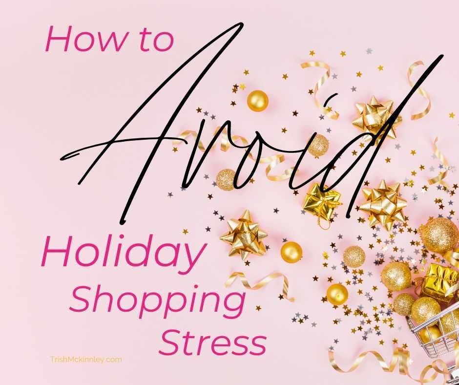 how to avoid holiday shopping stress trishmckinnley.com (5)