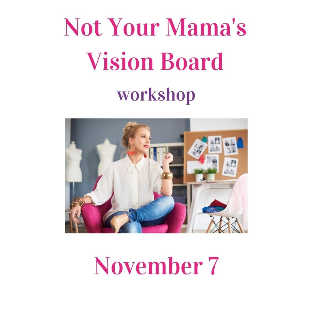 not your mamas vision board workshop